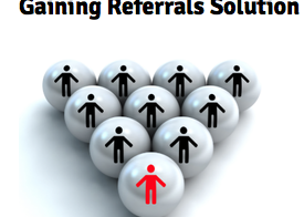 Gaining Referrals Solution (GRS) (The key to creating a steady stream of high quality leads now and in the future)